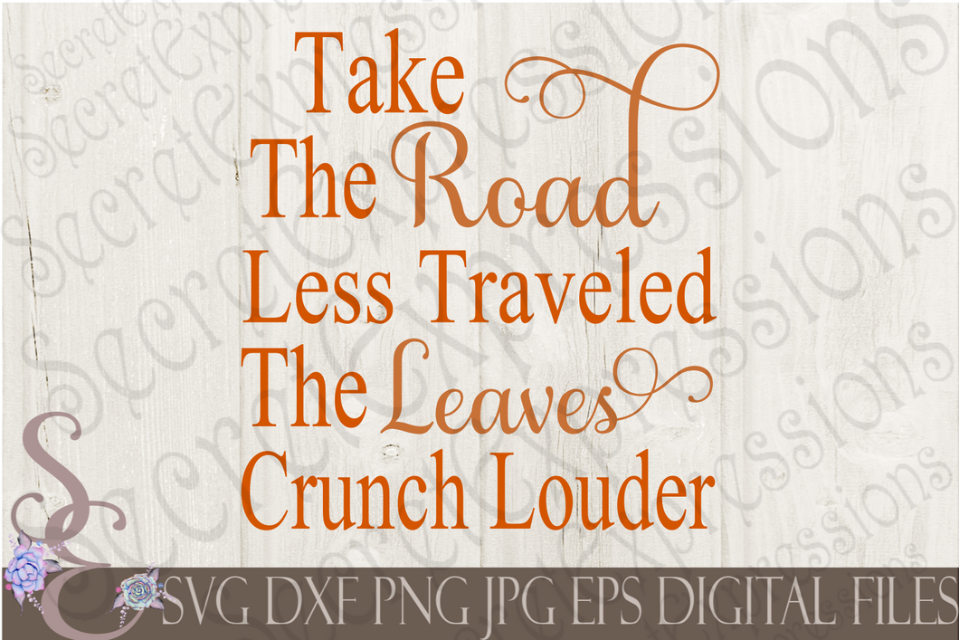 Take The Road Less Traveled The Leaves Crunch Louder Svg, Digital File, SVG, DXF, EPS, Png, Jpg, Cricut, Silhouette, Print File