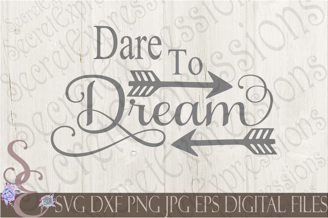 Dare To Dream Svg, Digital File, SVG, DXF, EPS, Png, Jpg, Cricut, Silhouette, Print File