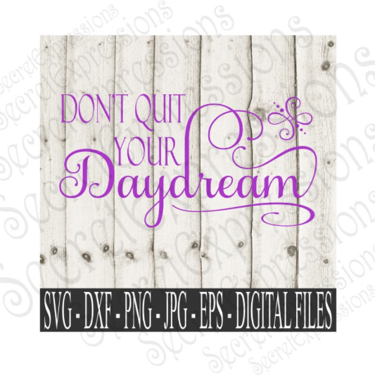 Don't Quit Your Daydream Svg, Digital File, SVG, DXF, EPS, Png, Jpg, Cricut, Silhouette, Print File
