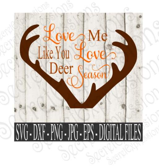 Love Me Like You Love Deer Season SVG, Digital File, SVG, DXF, EPS, Png, Jpg, Cricut, Silhouette, Print File