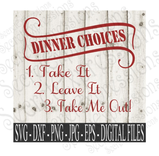 Dinner Choices 1. Take It 2. Leave It 3. Take Me Out SVG, Digital File, SVG, DXF, EPS, Png, Jpg, Cricut, Silhouette, Print File