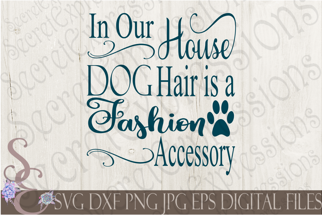 In Our House Dog hair is a Fashion Accessory Svg, Digital File, SVG, DXF, EPS, Png, Jpg, Cricut, Silhouette, Print File
