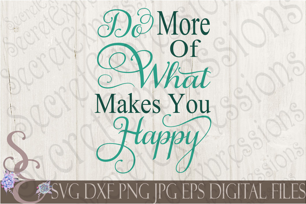 Do More Of What Makes You Happy Svg, Digital File, SVG, DXF, EPS, Png, Jpg, Cricut, Silhouette, Print File
