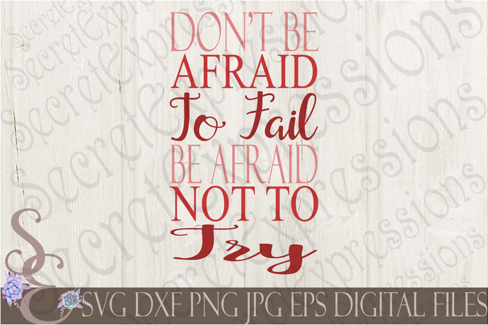 Don't Be Afraid To Fail Svg, Digital File, SVG, DXF, EPS, Png, Jpg, Cricut, Silhouette, Print File