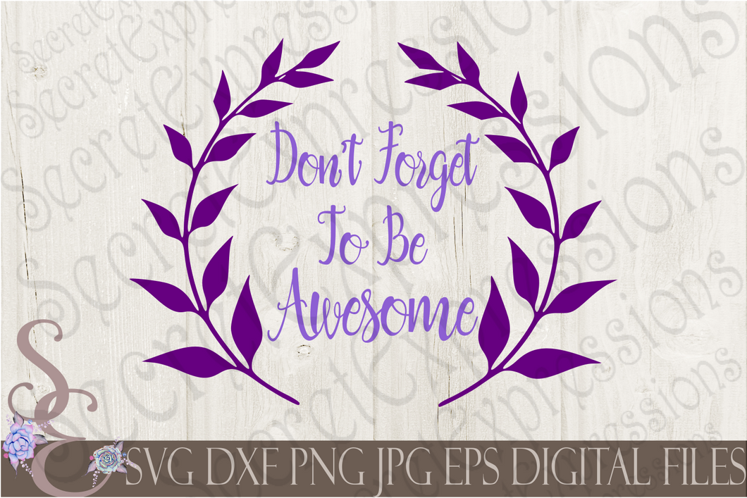 Don't Forget To Be Awesome Svg, Digital File, SVG, DXF, EPS, Png, Jpg, Cricut, Silhouette, Print File
