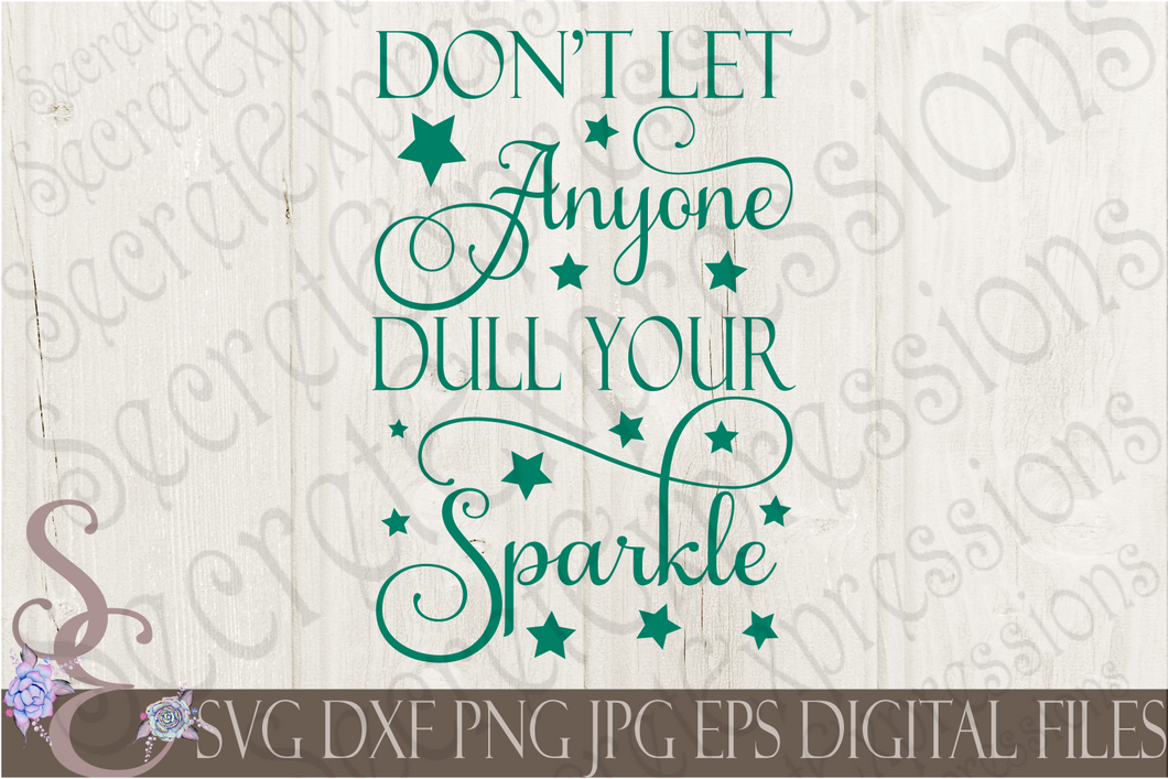 Don't Let Anyone Dull Your Sparkle Svg, Digital File, SVG, DXF, EPS, Png, Jpg, Cricut, Silhouette, Print File