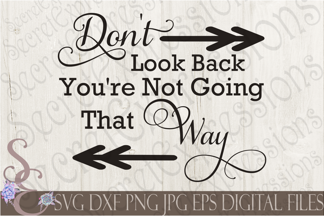 Don't Look Back You're Not Going That Way Svg, Digital File, SVG, DXF, EPS, Png, Jpg, Cricut, Silhouette, Print File