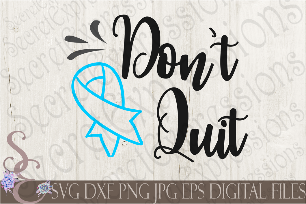 Don't Quit Svg, Digital File, SVG, DXF, EPS, Png, Jpg, Cricut, Silhouette, Print File
