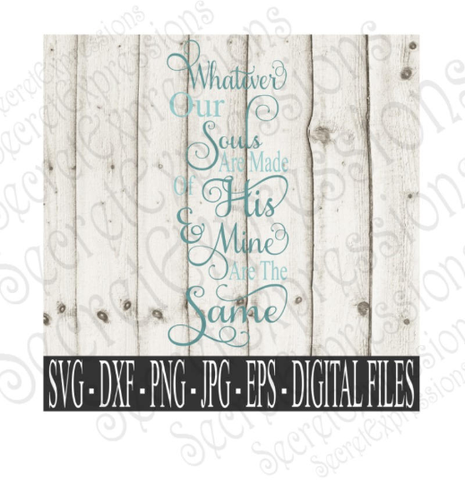 Whatever Our Souls Are Made Of Svg, Wedding, Valentine, Digital File, SVG, DXF, EPS, Png, Jpg, Cricut, Silhouette, Print File