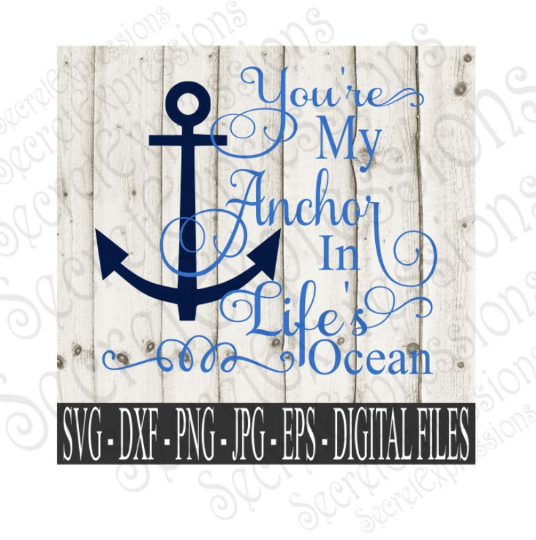You're My Anchor In Life's Ocean Svg, Digital File, SVG, DXF, EPS, Png, Jpg, Cricut, Silhouette, Print File