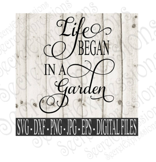 Life Began In A Garden Svg, Religious, Digital File, SVG, DXF, EPS, Png, Jpg, Cricut, Silhouette, Print File
