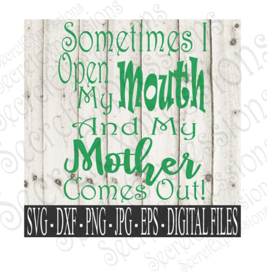 Sometimes I Open My Mouth And My Mother Comes Out Svg, Mother's Day, Digital File, SVG, DXF, EPS, Png, Jpg, Cricut, Silhouette, Print File