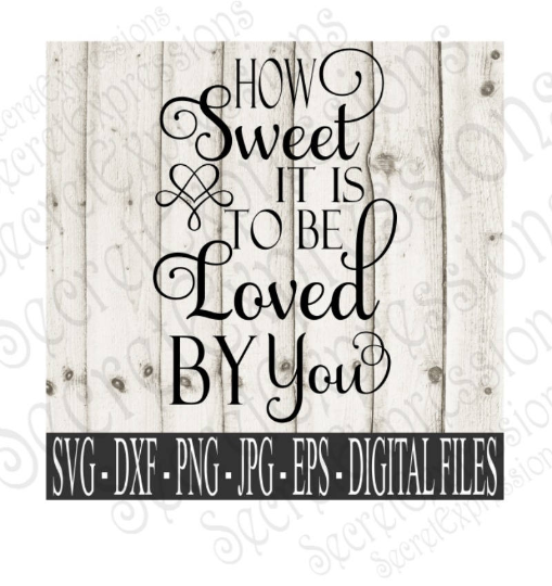 How Sweet It Is To Be Loved By You Svg, Wedding, Anniversary, Valentine's Day, Digital File, SVG, DXF, EPS, Png, Jpg, Cricut, Silhouette, Print File