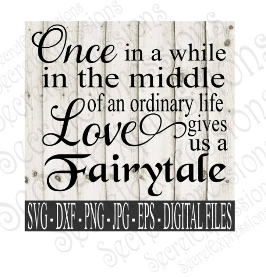 Once in a while in the middle of an ordinary life Svg, Wedding, Digital File, SVG, DXF, EPS, Png, Jpg, Cricut, Silhouette, Print File