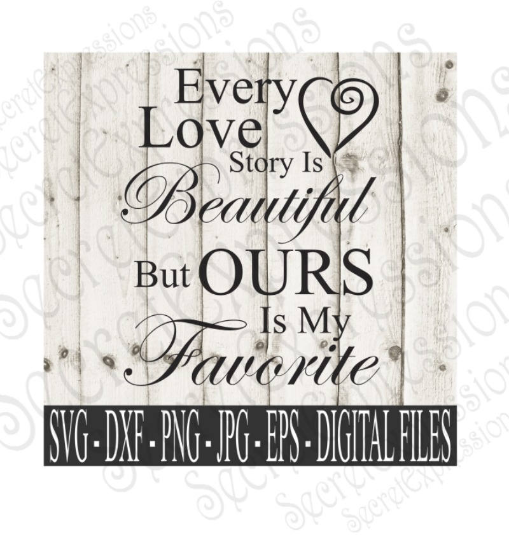 Every Love Story Is Beautiful svg, Wedding, Anniversary, Digital File, SVG, DXF, EPS, Png, Jpg, Cricut, Silhouette, Print File