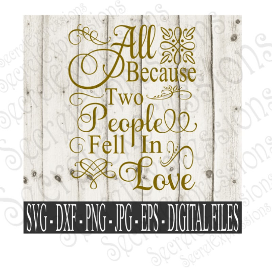All Because Two People Fell In Love svg, Wedding, Anniversary, Digital File, SVG, DXF, EPS, Png, Jpg, Cricut, Silhouette, Print File