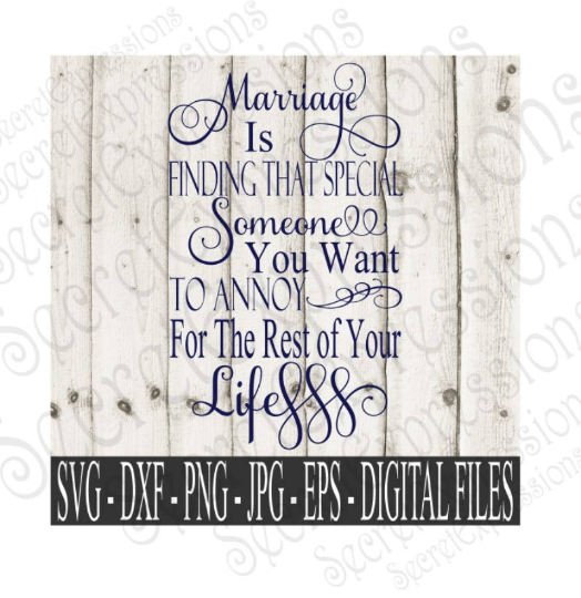 Marriage Is Finding That Special Someone You Want To Annoy Svg, Wedding, Anniversary, Digital File, SVG, DXF, EPS, Png, Jpg, Cricut, Silhouette, Print File