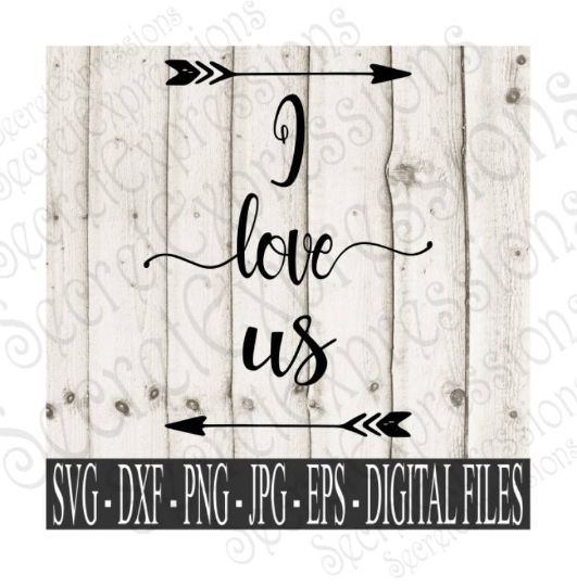 I Love Us svg, Wedding, Anniversary, Digital File, SVG, DXF, EPS, Png, Jpg, Cricut, Silhouette, Print File