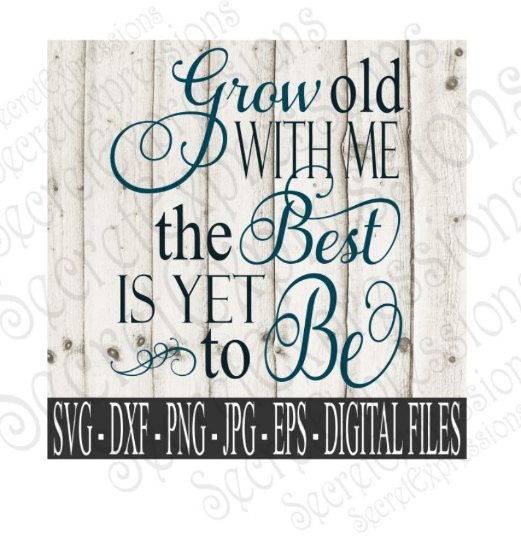 Grow Old With Me The Best Is Yet To Be Svg, Wedding, Anniversary, Digital File, SVG, DXF, EPS, Png, Jpg, Cricut, Silhouette, Print File