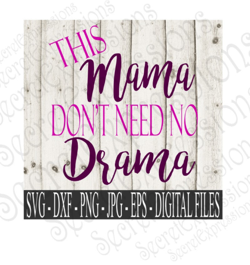This Mama Don't Need No Drama Svg, Mother's Day, Digital File, SVG, DXF, EPS, Png, Jpg, Cricut, Silhouette, Print File