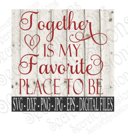 Together is my Favorite place to be Svg, Family, Anniversary, Wedding, Digital File, SVG, DXF, EPS, Png, Jpg, Cricut, Silhouette, Print File