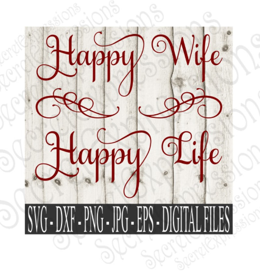 Happy Wife Happy Life Svg, Wedding, Anniversary, Digital File, SVG, DXF, EPS, Png, Jpg, Cricut, Silhouette, Print File