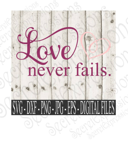 Love Never Fails Svg, Wedding, Digital File, SVG, DXF, EPS, Png, Jpg, Cricut, Silhouette, Print File
