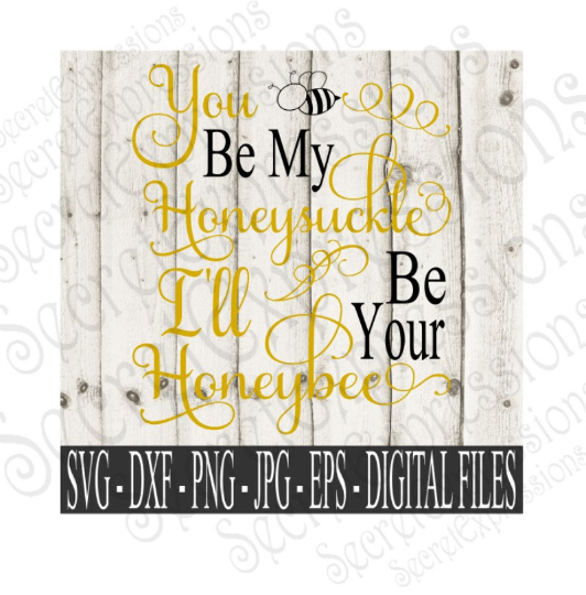 You Be My Honeysuckle I'll be your Honeybee Svg, Wedding, Anniversary, Digital File, SVG, DXF, EPS, Png, Jpg, Cricut, Silhouette, Print File