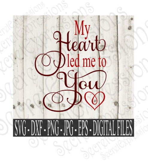 My Heart Led Me To You Svg, Valentine's Day, Digital File, SVG, DXF, EPS, Png, Jpg, Cricut, Silhouette, Print File