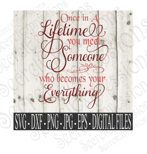 Once in a Lifetime Svg, Wedding, Anniversary, Digital File, SVG, DXF, EPS, Png, Jpg, Cricut, Silhouette, Print File