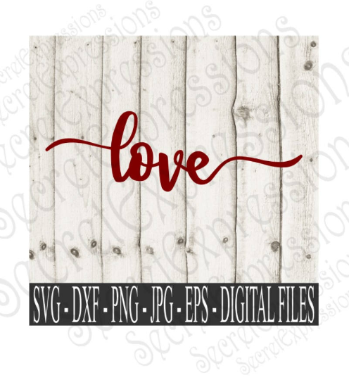 Love Svg, Valentine's Day, Wedding, Anniversary, Digital File, SVG, DXF, EPS, Png, Jpg, Cricut, Silhouette, Print File