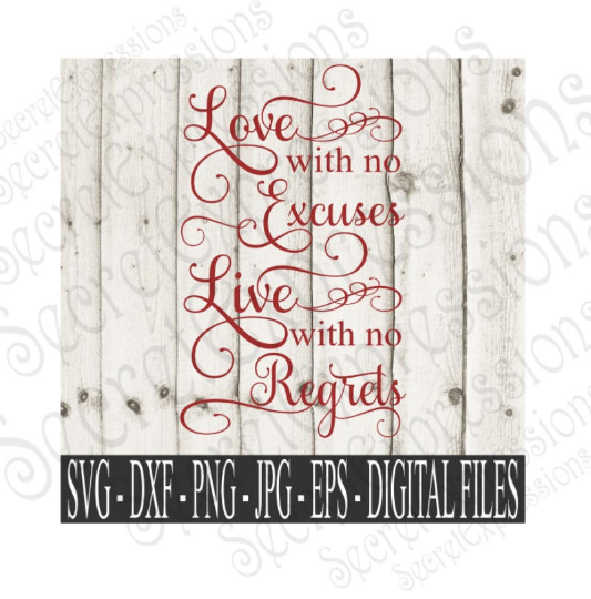 Love with No Excuses Live with No Regrets Svg, Wedding, Digital File, SVG, DXF, EPS, Png, Jpg, Cricut, Silhouette, Print File