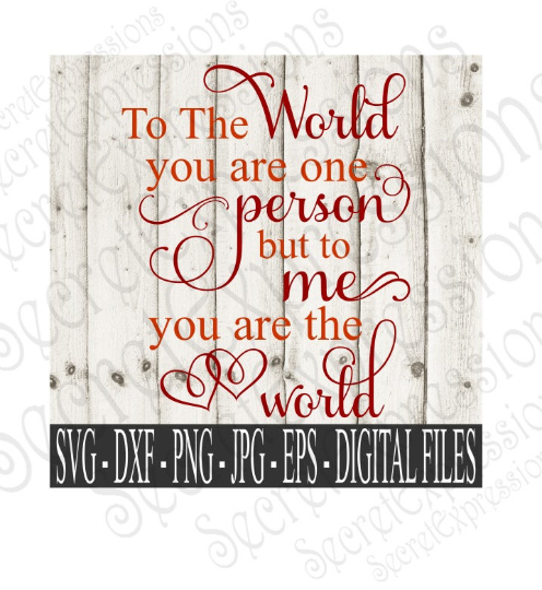 To The World You Are One Person But To Me You Are The World Svg, Wedding, Anniversary, Digital File, SVG, DXF, EPS, Png, Jpg, Cricut, Silhouette, Print File