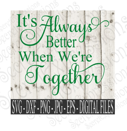 It's Always Better When We're Together Svg, Wedding, Anniversary, Digital File, SVG, DXF, EPS, Png, Jpg, Cricut, Silhouette, Print File