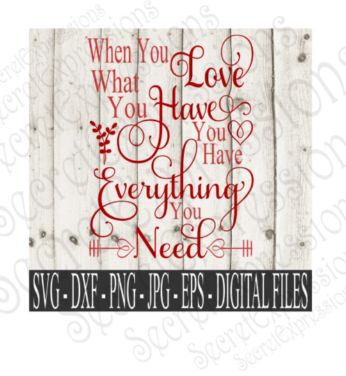 Love What You Have Svg, Valentine's Day, Wedding, Anniversary, Digital File, SVG, DXF, EPS, Png, Jpg, Cricut, Silhouette, Print File
