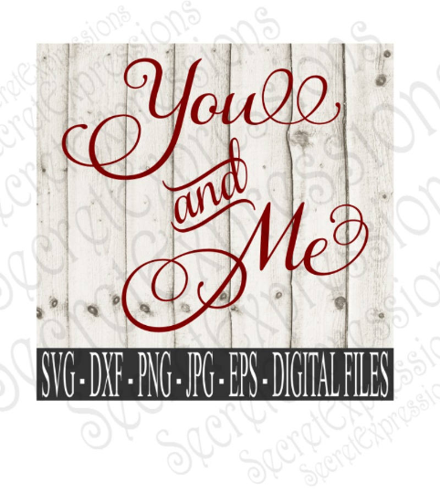 You And Me Svg, Wedding, Love, Anniversary, Valentine's Day, Digital File, SVG, DXF, EPS, Png, Jpg, Cricut, Silhouette, Print File