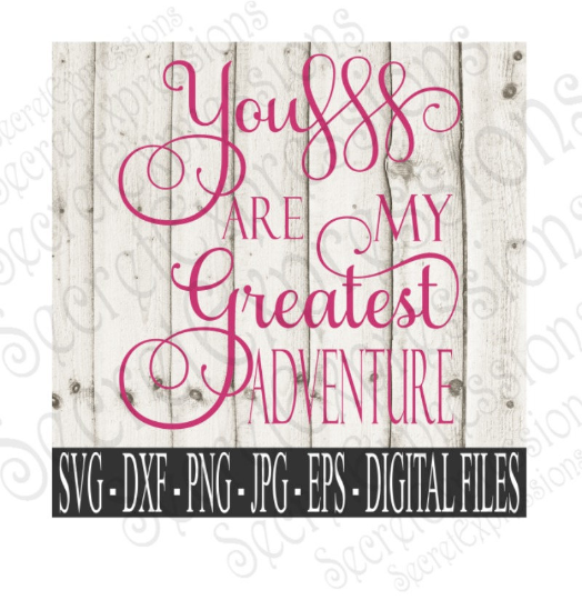 You Are My Greatest Adventure Svg, Wedding, Anniversary, Digital File, SVG, DXF, EPS, Png, Jpg, Cricut, Silhouette, Print File