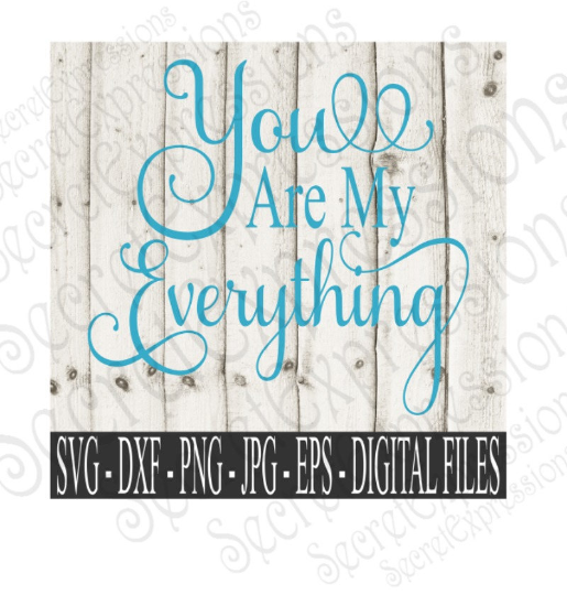 You are My Everything Svg, Wedding, Digital File, SVG, DXF, EPS, Png, Jpg, Cricut, Silhouette, Print File