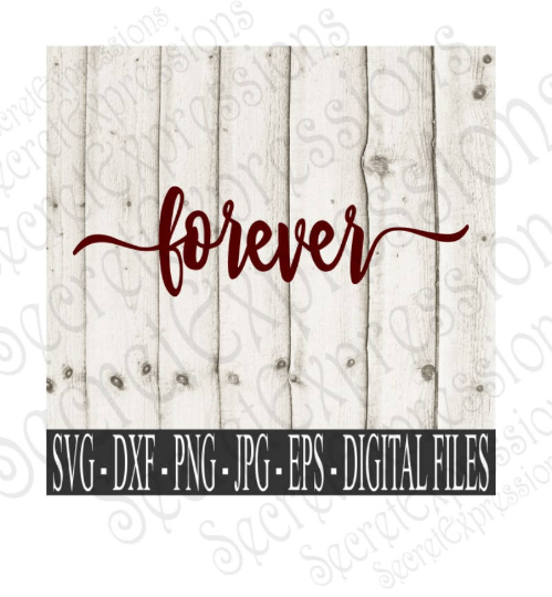Forever Svg, Valentine's Day, Anniversary, Wedding, Digital File, SVG, DXF, EPS, Png, Jpg, Cricut, Silhouette, Print File