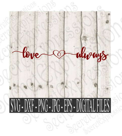 Love Always Svg, Valentine's Day, Anniversary, Wedding, Digital File, SVG, DXF, EPS, Png, Jpg, Cricut, Silhouette, Print File