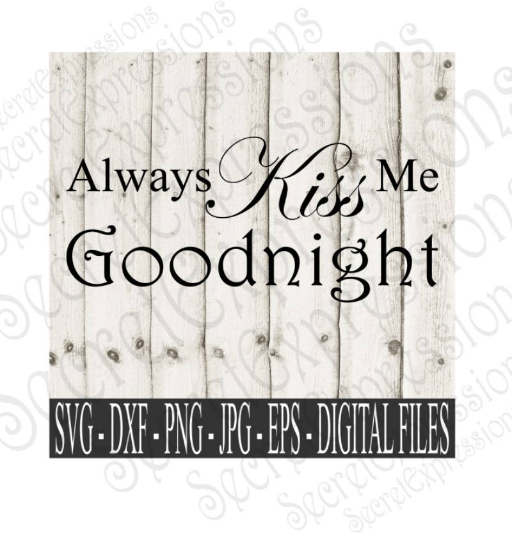 Always Kiss Me Goodnight Svg Wedding Valentine Digital File Svg D Secret Expressions Svg