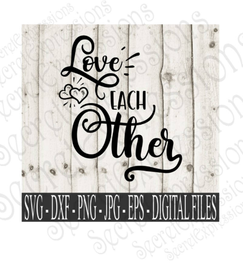 Love Each Other Svg, Wedding, Digital File, SVG, DXF, EPS, Png, Jpg, Cricut, Silhouette, Print File