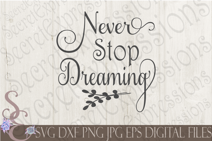 Never Stop Dreaming Svg, Digital File, SVG, DXF, EPS, Png, Jpg, Cricut, Silhouette, Print File