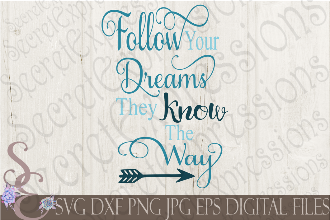 Follow Your Dreams Svg, Digital File, SVG, DXF, EPS, Png, Jpg, Cricut, Silhouette, Print File