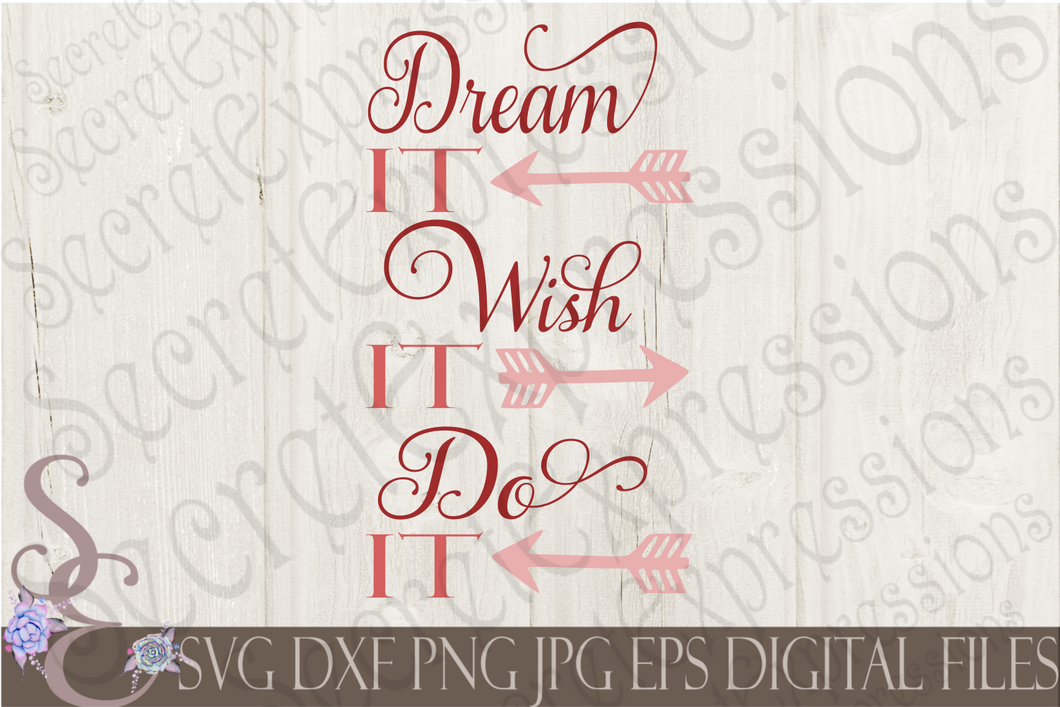 Dream It Wish It Do It Svg, Digital File, SVG, DXF, EPS, Png, Jpg, Cricut, Silhouette, Print File
