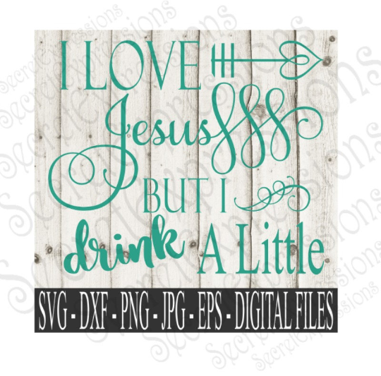 I Love Jesus But I drink A Little SVG, Digital File, SVG, DXF, EPS, Png, Jpg, Cricut, Silhouette, Print File