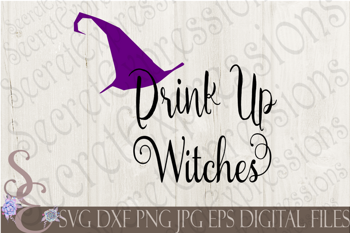 Drink Up Witches Svg, Digital File, SVG, DXF, EPS, Png, Jpg, Cricut, Silhouette, Print File