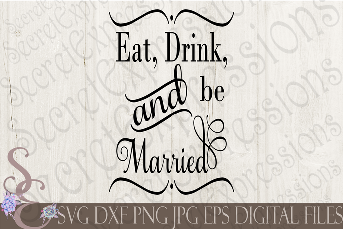 Eat Drink And Be Married Svg, Wedding Digital File, SVG, DXF, EPS, Png, Jpg, Cricut Svg, Silhouette Svg, Print File