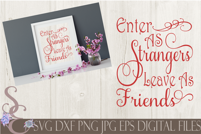 Enter As Strangers Leave As Friends Svg, Digital File, SVG, DXF, EPS, Png, Jpg, Cricut, Silhouette, Print File