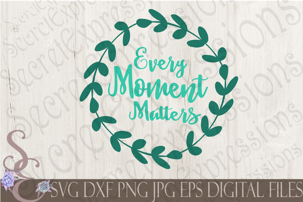 Every Moment Matters Svg, Digital File, SVG, DXF, EPS, Png, Jpg, Cricut, Silhouette, Print File